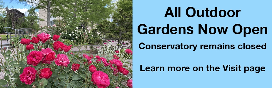 Outdoor Gardens Open, Conservatory Closed