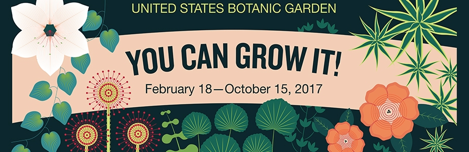 You Can Grow It! exhibit at U.S. Botanic Garden February 18 - October 15, 2017